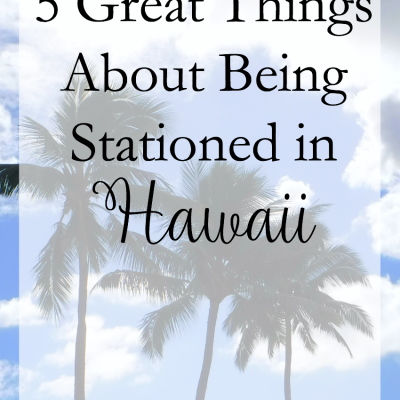 5 Great Things About Being Stationed in Hawaii