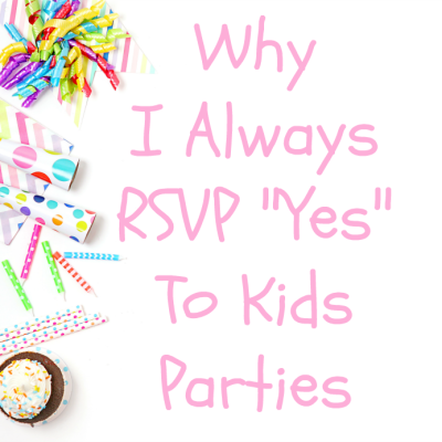 "Why I Always RSVP 'Yes"" to Kids Parties"